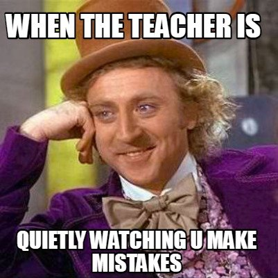 when-the-teacher-is-quietly-watching-u-make-mistakes
