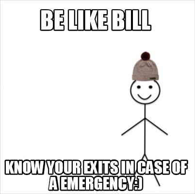 be-like-bill-know-your-exits-in-case-of-a-emergency