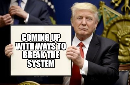 coming-up-with-ways-to-break-the-system