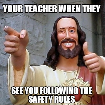 your-teacher-when-they-see-you-following-the-safety-rules