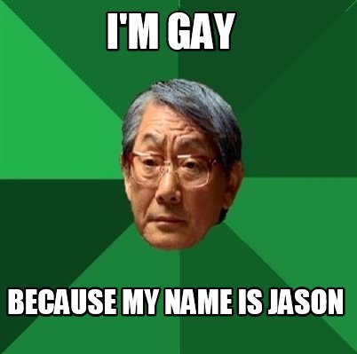 im-gay-because-my-name-is-jason