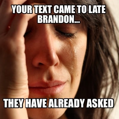 your-text-came-to-late-brandon...-they-have-already-asked