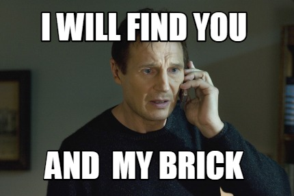 i-will-find-you-and-my-brick