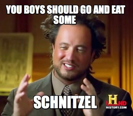 you-boys-should-go-and-eat-some-schnitzel