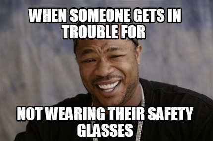 when-someone-gets-in-trouble-for-not-wearing-their-safety-glasses