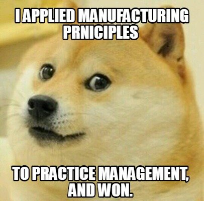 i-applied-manufacturing-prniciples-to-practice-management-and-won