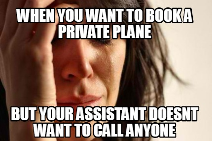 when-you-want-to-book-a-private-plane-but-your-assistant-doesnt-want-to-call-any