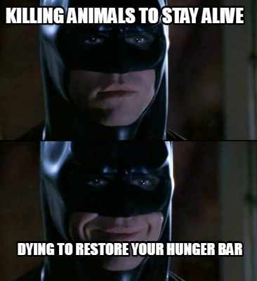 killing-animals-to-stay-alive-dying-to-restore-your-hunger-bar