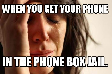 when-you-get-your-phone-in-the-phone-box-jail