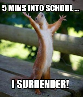 5-mins-into-school-...-i-surrender