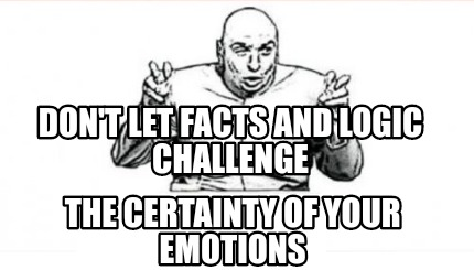 dont-let-facts-and-logic-challenge-the-certainty-of-your-emotions2
