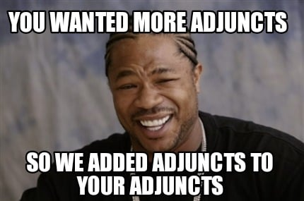 you-wanted-more-adjuncts-so-we-added-adjuncts-to-your-adjuncts