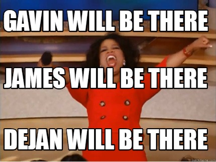 gavin-will-be-there-dejan-will-be-there-james-will-be-there