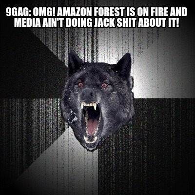 9gag-omg-amazon-forest-is-on-fire-and-media-aint-doing-jack-shit-about-it