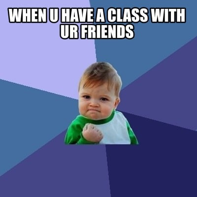 when-u-have-a-class-with-ur-friends
