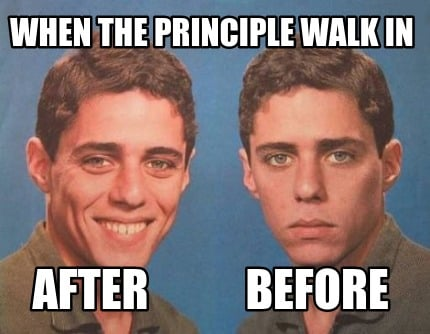 when-the-principle-walk-in-after-before