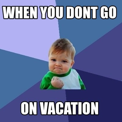 when-you-dont-go-on-vacation