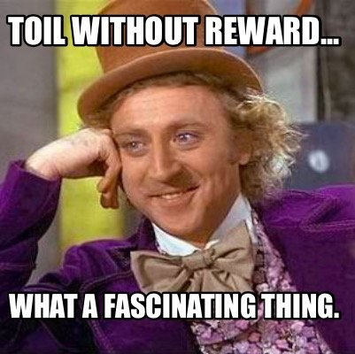 toil-without-reward...-what-a-fascinating-thing