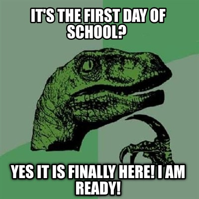 its-the-first-day-of-school-yes-it-is-finally-here-i-am-ready