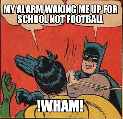 my-alarm-waking-me-up-for-school-not-football-wham