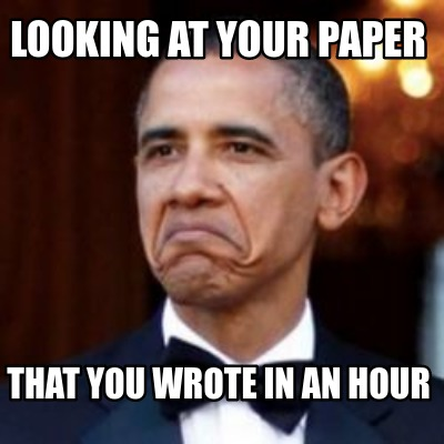 looking-at-your-paper-that-you-wrote-in-an-hour