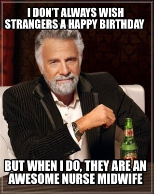 i-dont-always-wish-strangers-a-happy-birthday-but-when-i-do-they-are-an-awesome-