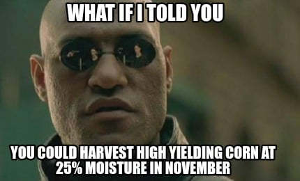 what-if-i-told-you-you-could-harvest-high-yielding-corn-at-25-moisture-in-novemb