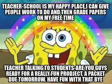 teacher-school-is-my-happy-placei-can-give-people-work-to-do-and-then-grade-pape