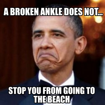 a-broken-ankle-does-not...-stop-you-from-going-to-the-beach