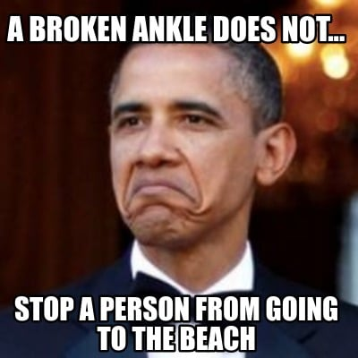 a-broken-ankle-does-not...-stop-a-person-from-going-to-the-beach
