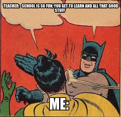 teacher-school-is-so-fun-you-get-to-learn-and-all-that-good-stuff-me