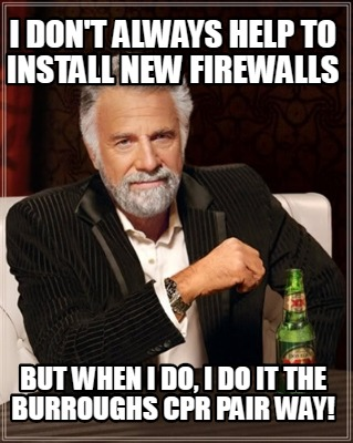 i-dont-always-help-to-install-new-firewalls-but-when-i-do-i-do-it-the-burroughs-