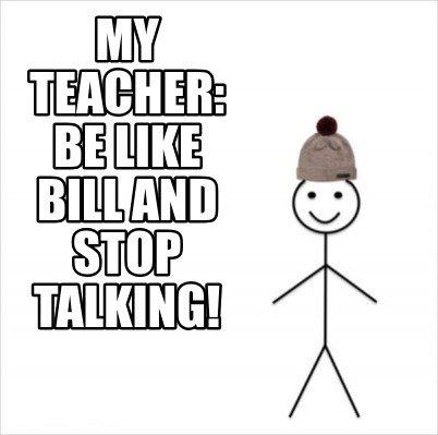 my-teacher-be-like-bill-and-stop-talking
