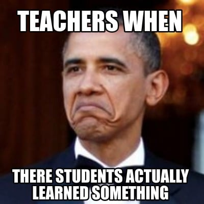 teachers-when-there-students-actually-learned-something