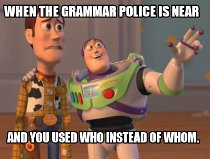 when-the-grammar-police-is-near-and-you-used-who-instead-of-whom