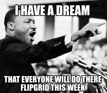 i-have-a-dream-that-everyone-will-do-there-flipgrid-this-week