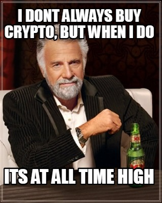 i-dont-always-buy-crypto-but-when-i-do-its-at-all-time-high