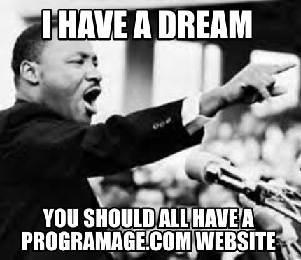i-have-a-dream-you-should-all-have-a-programage.com-website