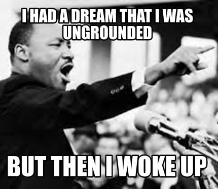 i-had-a-dream-that-i-was-ungrounded-but-then-i-woke-up