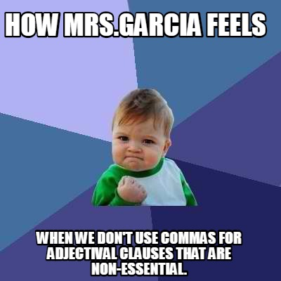 how-mrs.garcia-feels-when-we-dont-use-commas-for-adjectival-clauses-that-are-non