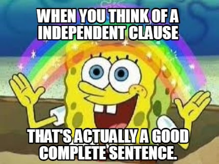 when-you-think-of-a-independent-clause-thats-actually-a-good-complete-sentence