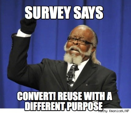 survey-says-convert-reuse-with-a-different-purpose