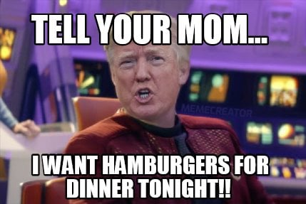 tell-your-mom...-i-want-hamburgers-for-dinner-tonight