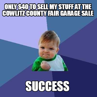 only-40-to-sell-my-stuff-at-the-cowlitz-county-fair-garage-sale-success