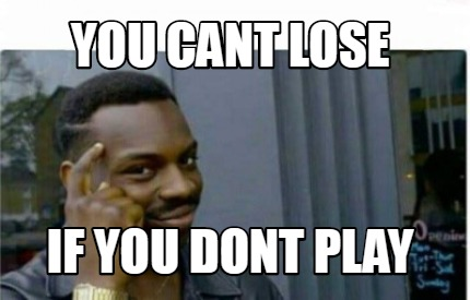 you-cant-lose-if-you-dont-play3