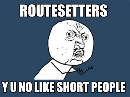 routesetters-y-u-no-like-short-people