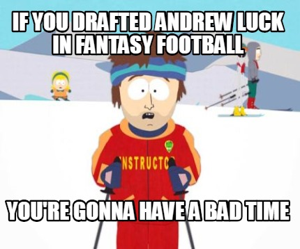 if-you-drafted-andrew-luck-in-fantasy-football-youre-gonna-have-a-bad-time