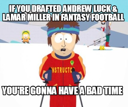 if-you-drafted-andrew-luck-lamar-miller-in-fantasy-football-youre-gonna-have-a-b