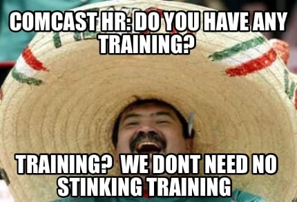 comcast-hr-do-you-have-any-training-training-we-dont-need-no-stinking-training