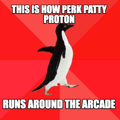 this-is-how-perk-patty-proton-runs-around-the-arcade